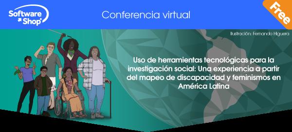 Conferencia: Uso de herramientas tecnolígicas para la investigación social: Una experiencia a partir del mapeo de discapacidad y feminismos en América Latina